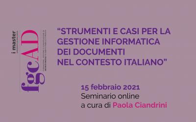 """""""STRUMENTI E CASI PER LA GESTIONE INFORMATICA DEI DOCUMENTI NEL CONTESTO ITALIANO"""" – 15/02/2021: Seminario online a cura di Paola Ciandrini"""