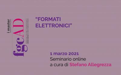 """""""FORMATI ELETTRONICI"""" – 01/03/2021: Seminario online a cura di Stefano Allegrezza"""