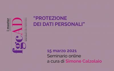 """""""PROTEZIONE DEI DATI PERSONALI"""" – 15/03/2021: Seminario online a cura di Simone Calzolaio"""