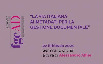 """""""LA VIA ITALIANA AI METADATI PER LA GESTIONE DOCUMENTALE"""" – 22/02/2021: Seminario online a cura di Alessandro Alfier"""
