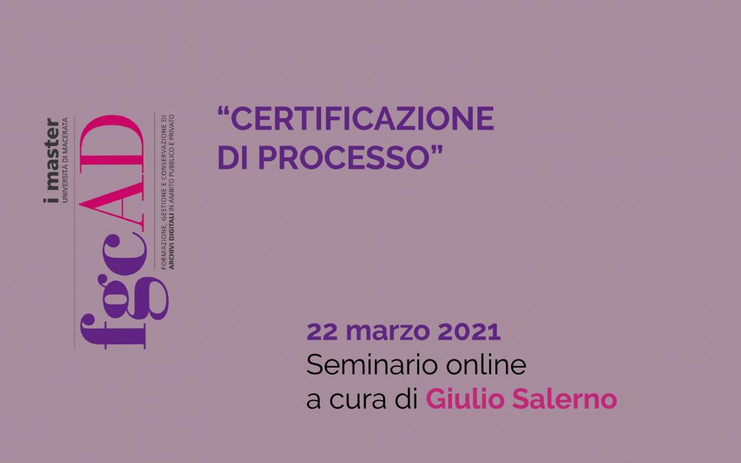"""""""CERTIFICAZIONE DI PROCESSO"""" – 22/03/2021: Seminario online a cura di Giulio Salerno"""