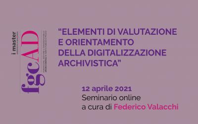 """""""ELEMENTI DI VALUTAZIONE E ORIENTAMENTO DELLA DIGITALIZZAZIONE ARCHIVISTICA"""" – 12/04/2021: Seminario online a cura di Federico Valacchi"""