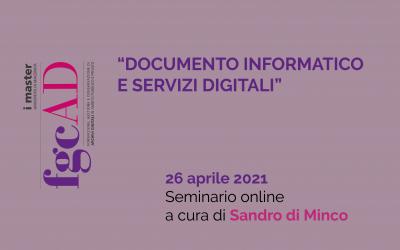 """""""DOCUMENTO INFORMATICO E SERVIZI DIGITALI"""" – 26/04/2021: Seminario a cura di Sandro di Minco"""