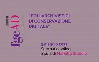"""""""POLI ARCHIVISTICI DI CONSERVAZIONE DIGITALE"""" – 03/05/2021: Seminario online a cura di Mariella Guercio"""